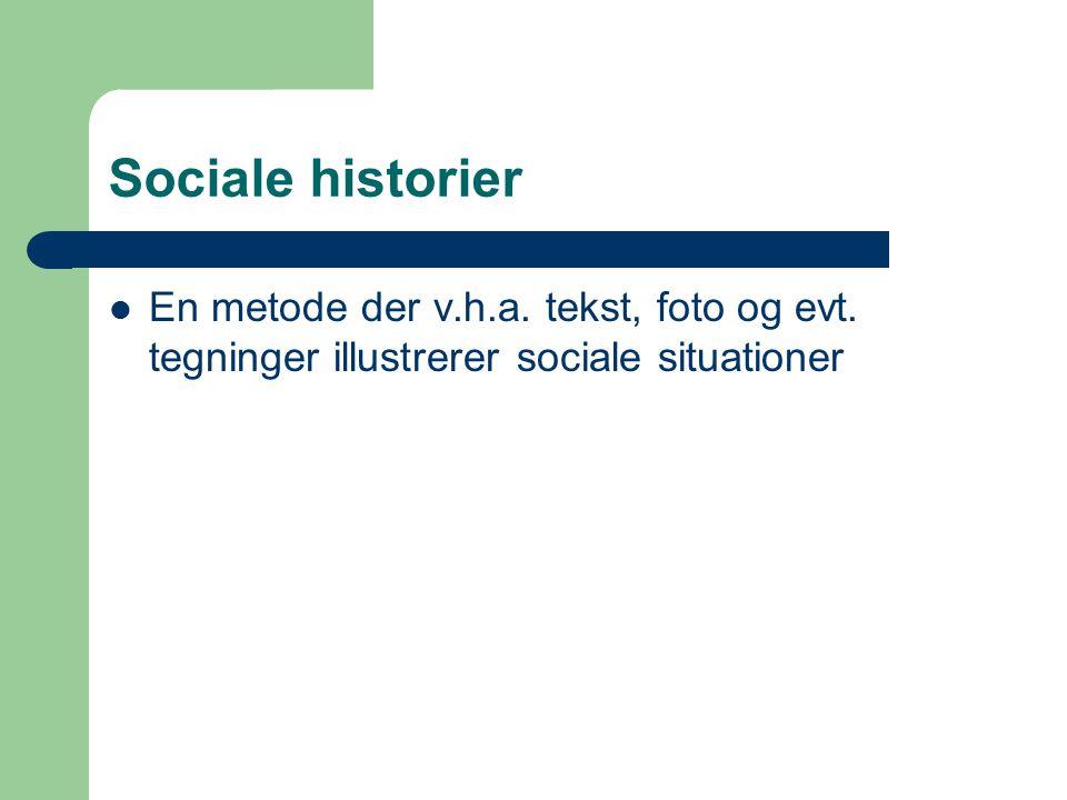 Sociale historier En metode der v.h.a. tekst, foto og evt.