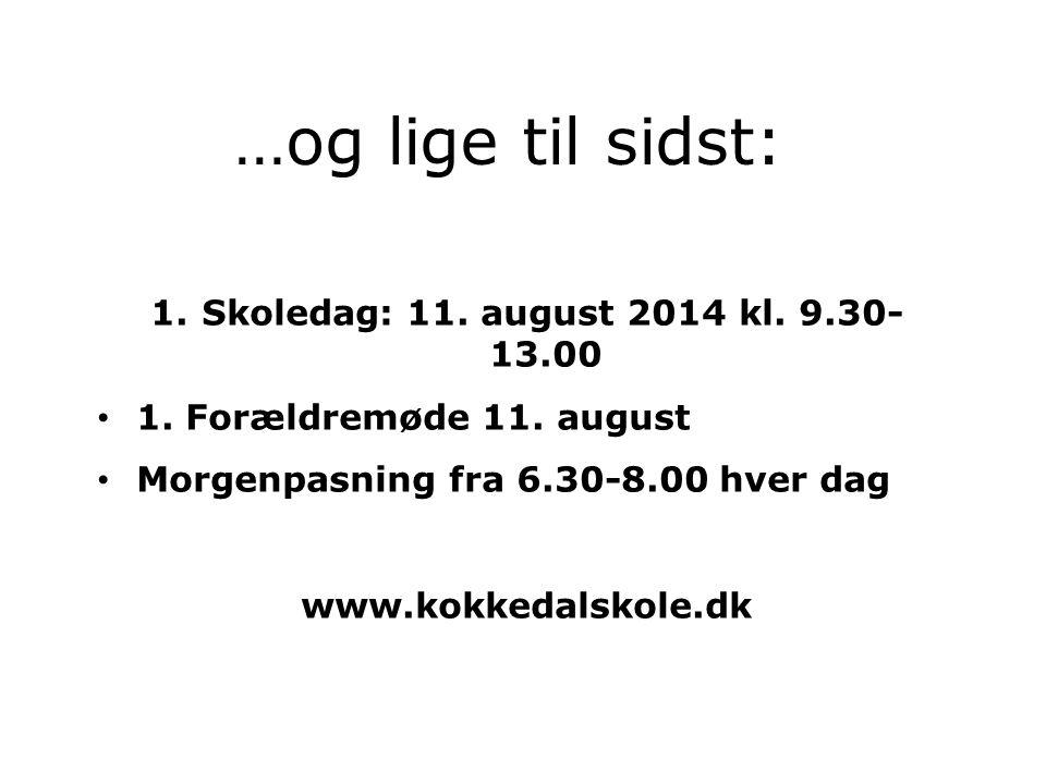 …og lige til sidst: Skoledag: 11. august 2014 kl. 9.30-13.00