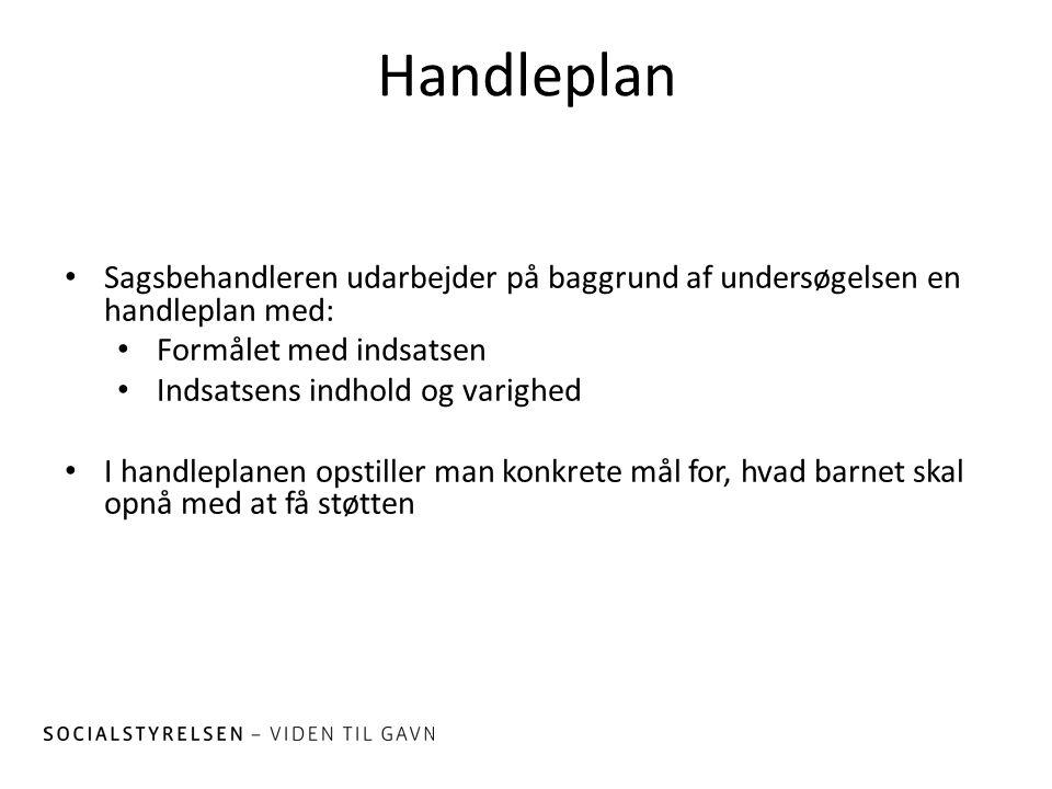Handleplan Sagsbehandleren udarbejder på baggrund af undersøgelsen en handleplan med: Formålet med indsatsen.