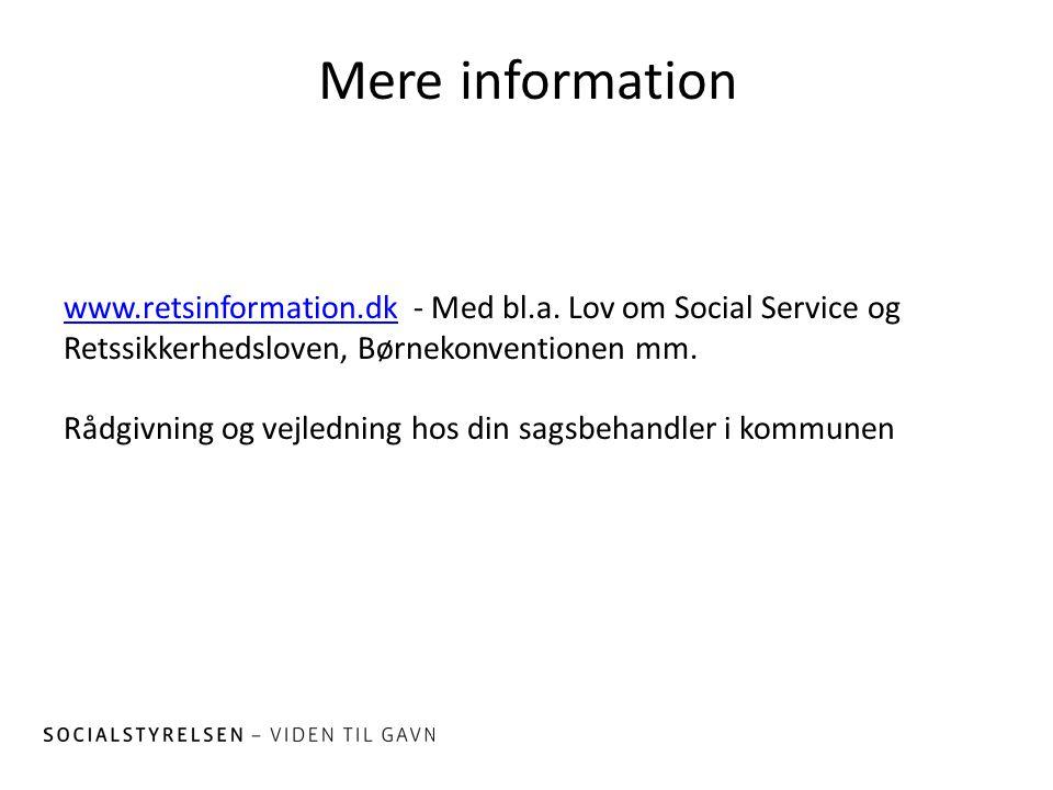 Mere information www.retsinformation.dk - Med bl.a. Lov om Social Service og Retssikkerhedsloven, Børnekonventionen mm.