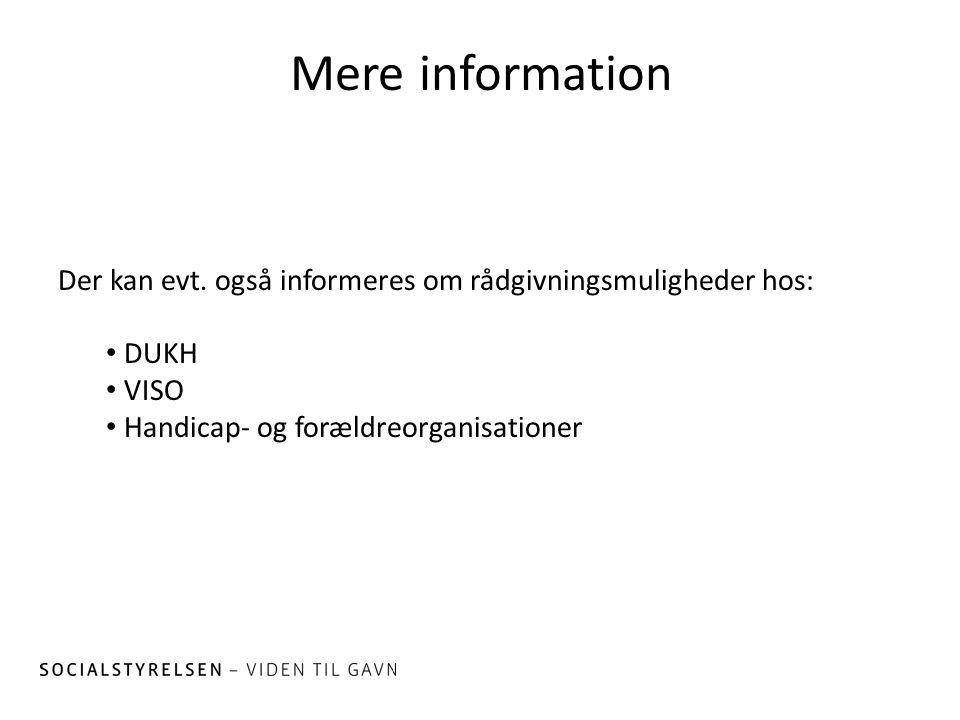 Mere information Der kan evt. også informeres om rådgivningsmuligheder hos: DUKH. VISO. Handicap- og forældreorganisationer.