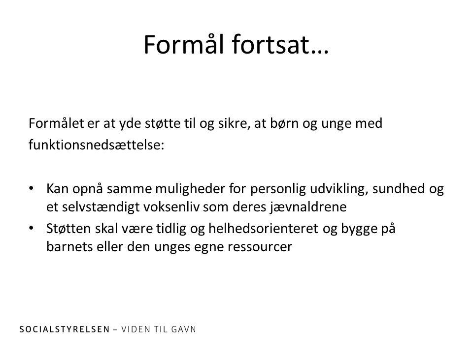Formål fortsat… Formålet er at yde støtte til og sikre, at børn og unge med. funktionsnedsættelse: