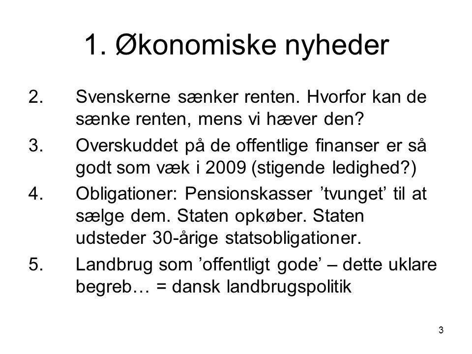1. Økonomiske nyheder 2. Svenskerne sænker renten. Hvorfor kan de sænke renten, mens vi hæver den