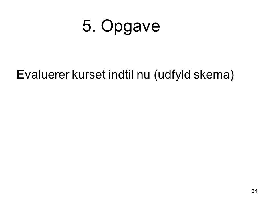 5. Opgave Evaluerer kurset indtil nu (udfyld skema)