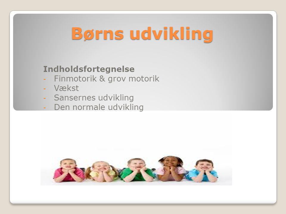 Børns udvikling Indholdsfortegnelse Finmotorik & grov motorik Vækst