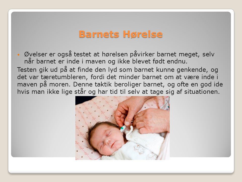 Barnets Hørelse Øvelser er også testet at hørelsen påvirker barnet meget, selv når barnet er inde i maven og ikke blevet født endnu.