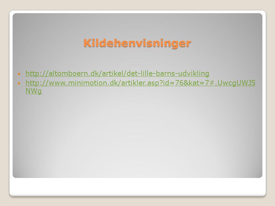 Kildehenvisninger http://altomboern.dk/artikel/det-lille-barns-udvikling.