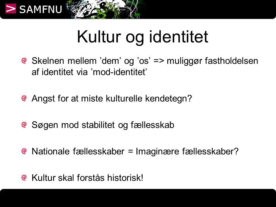 Kultur og identitet Skelnen mellem 'dem' og 'os' => muliggør fastholdelsen af identitet via 'mod-identitet'