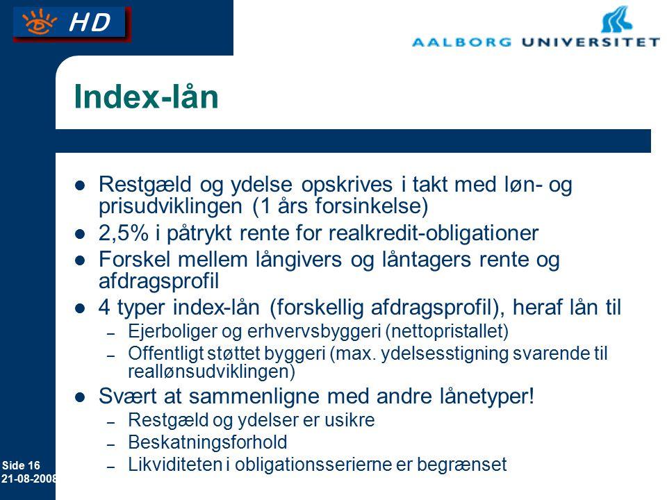 Index-lån Restgæld og ydelse opskrives i takt med løn- og prisudviklingen (1 års forsinkelse) 2,5% i påtrykt rente for realkredit-obligationer.