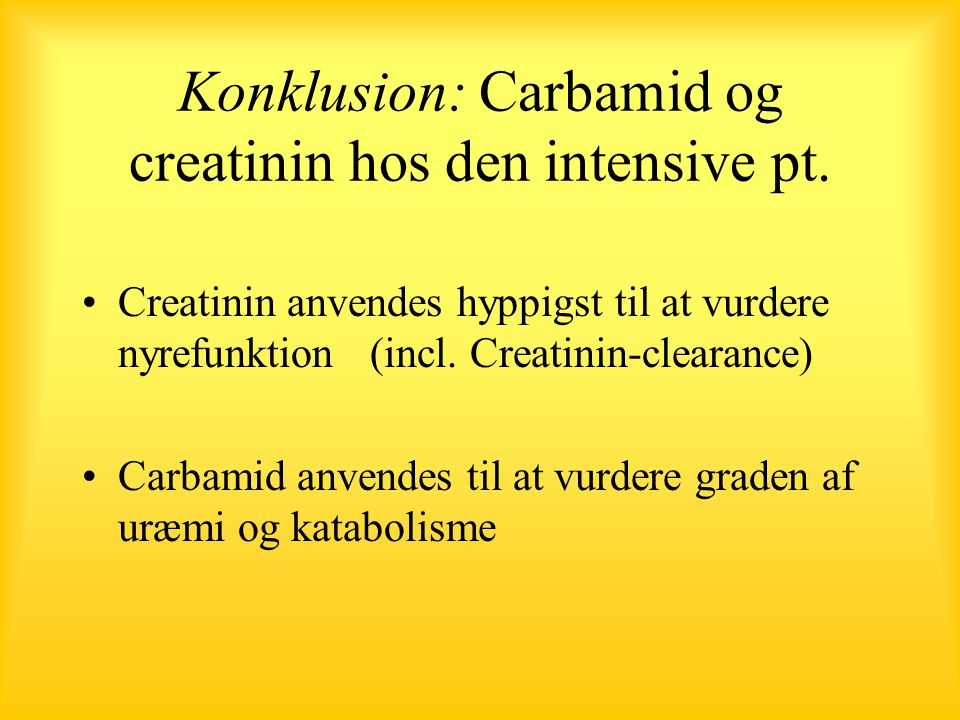 Konklusion: Carbamid og creatinin hos den intensive pt.