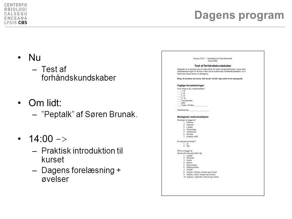 Dagens program Nu Om lidt: 14:00 -> Test af forhåndskundskaber