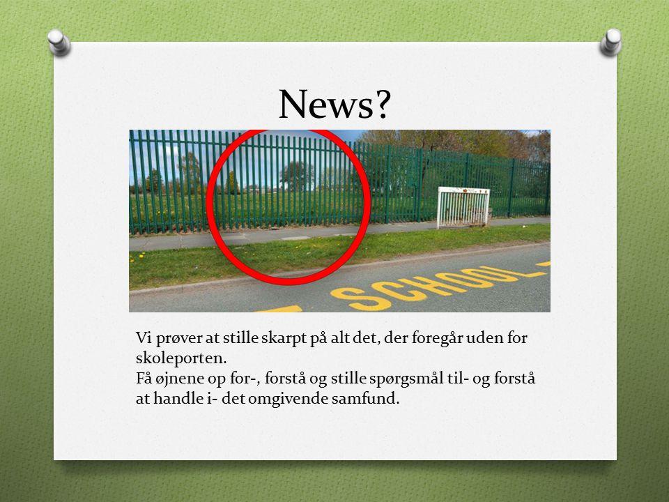 News Vi prøver at stille skarpt på alt det, der foregår uden for skoleporten.
