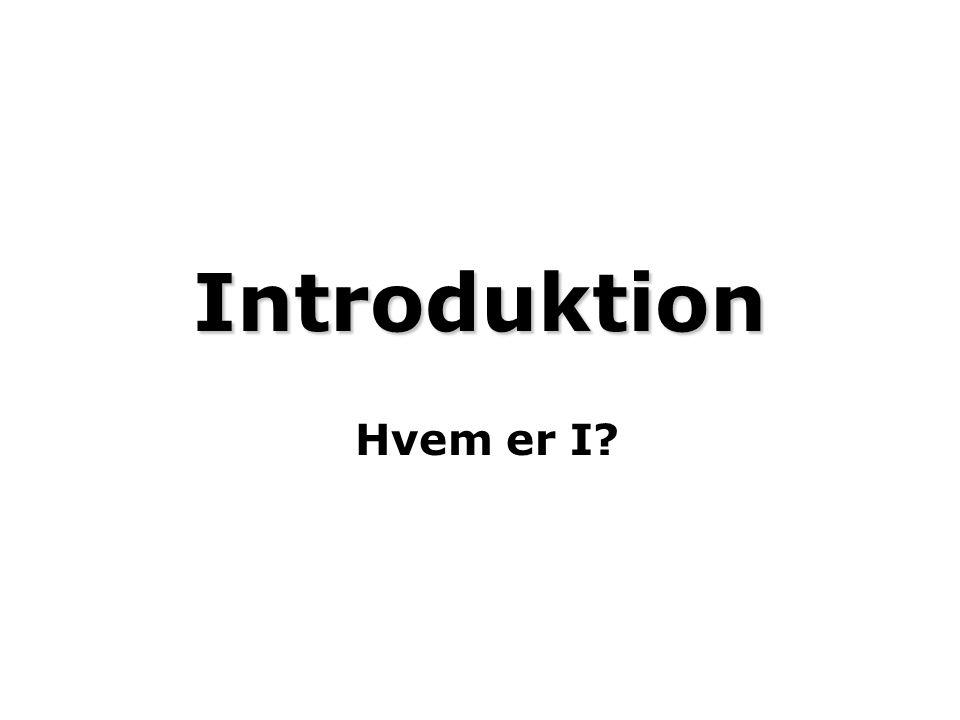 Introduktion Hvem er I