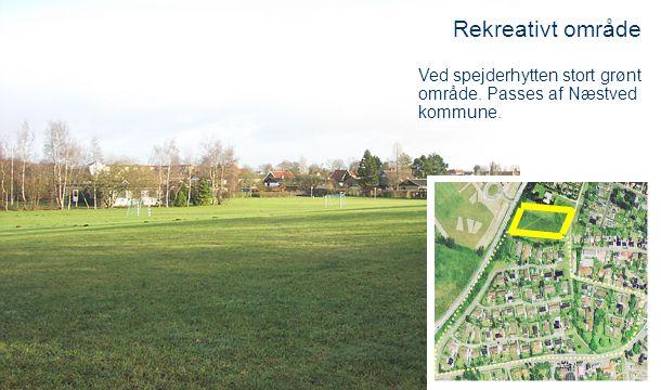 Rekreativt område Ved spejderhytten stort grønt område. Passes af Næstved kommune.