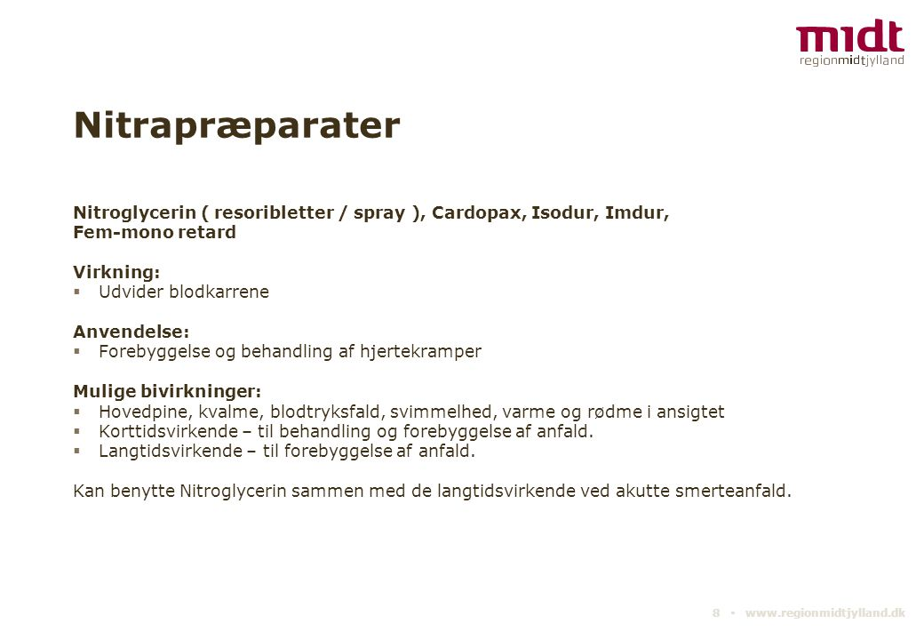 Nitrapræparater Nitroglycerin ( resoribletter / spray ), Cardopax, Isodur, Imdur, Fem-mono retard.