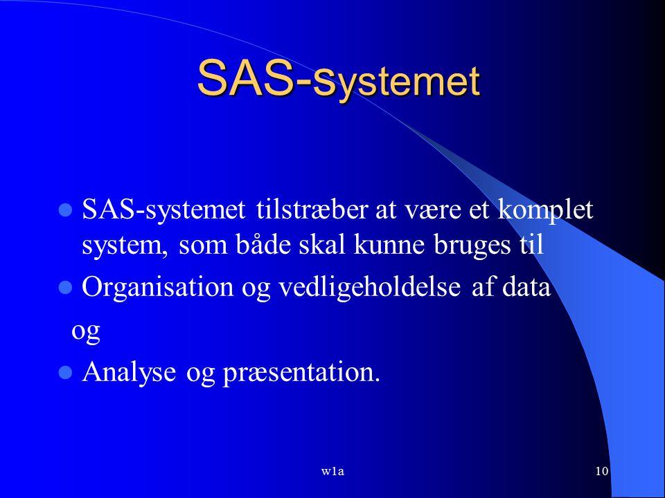 SAS-systemet SAS-systemet tilstræber at være et komplet system, som både skal kunne bruges til. Organisation og vedligeholdelse af data.