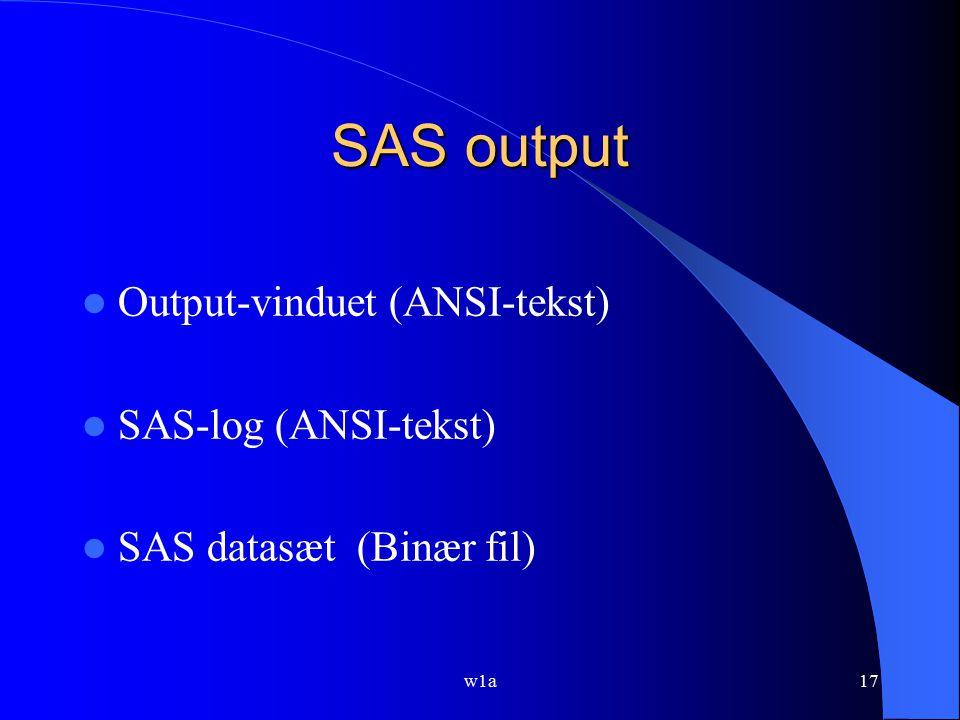 SAS output Output-vinduet (ANSI-tekst) SAS-log (ANSI-tekst)