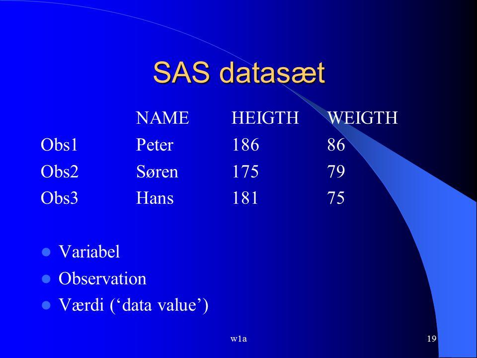 SAS datasæt NAME HEIGTH WEIGTH Obs1 Peter 186 86 Obs2 Søren 175 79
