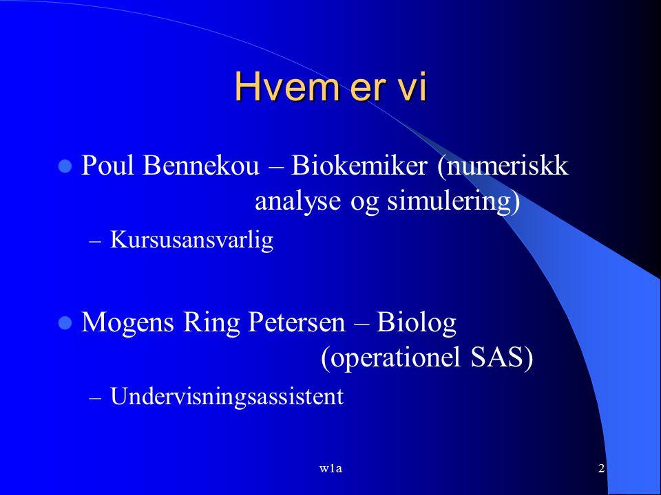 Hvem er vi Poul Bennekou – Biokemiker (numeriskk analyse og simulering) Kursusansvarlig. Mogens Ring Petersen – Biolog (operationel SAS)