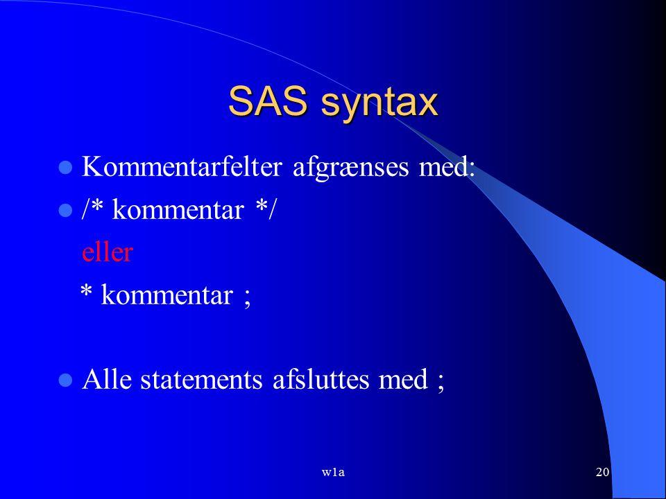 SAS syntax Kommentarfelter afgrænses med: /* kommentar */ eller