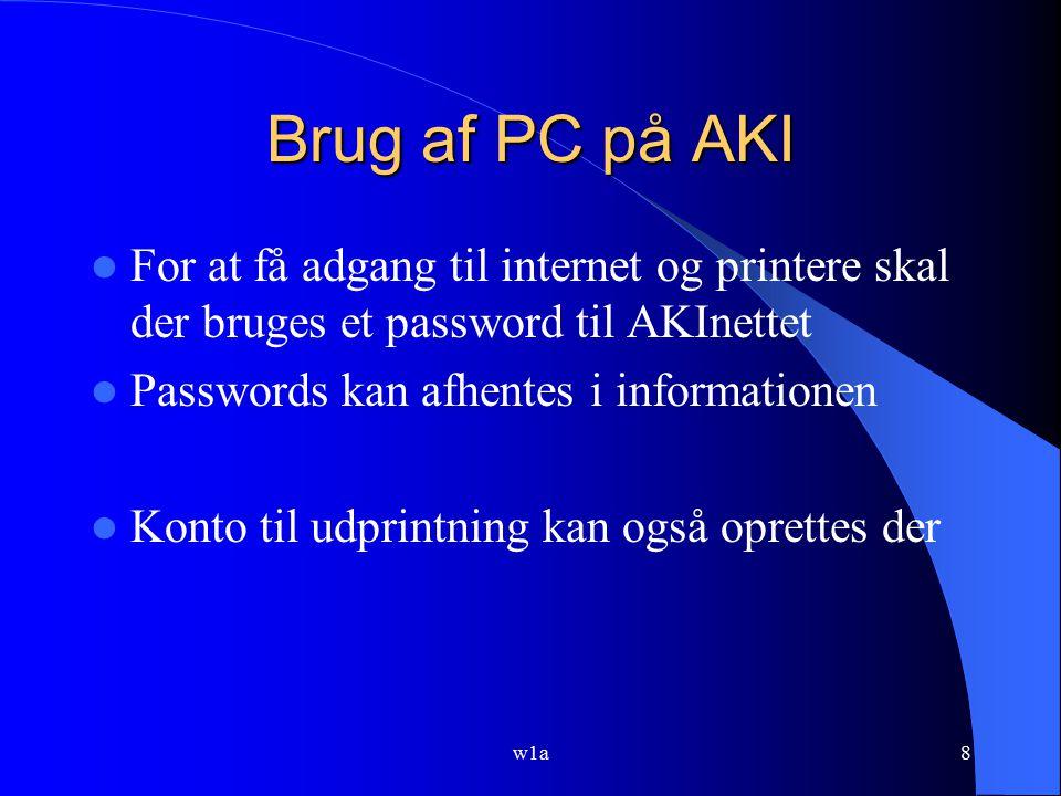 Brug af PC på AKI For at få adgang til internet og printere skal der bruges et password til AKInettet.