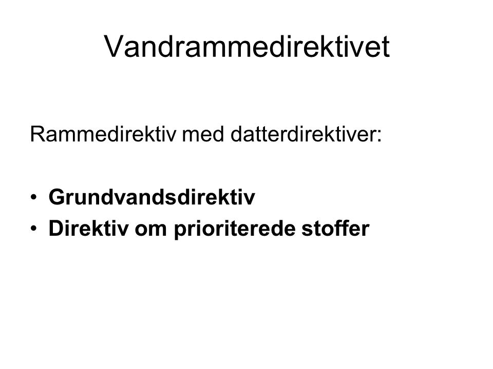 Vandrammedirektivet Rammedirektiv med datterdirektiver: