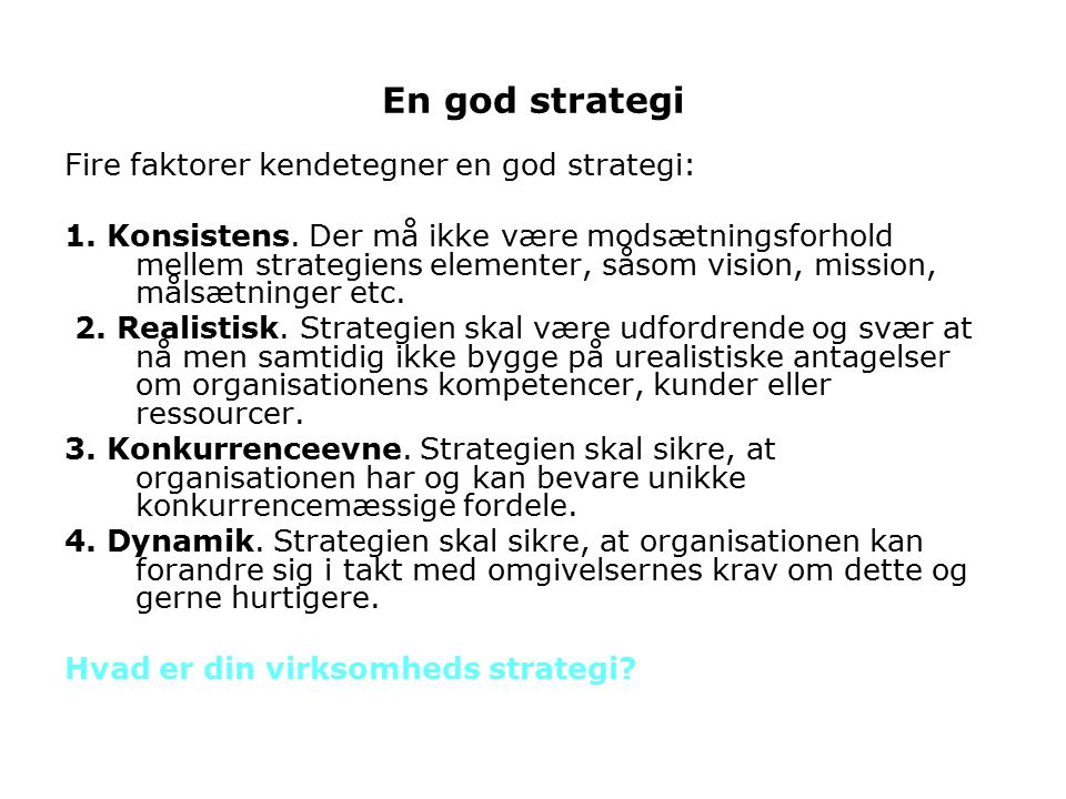 En god strategi Fire faktorer kendetegner en god strategi: