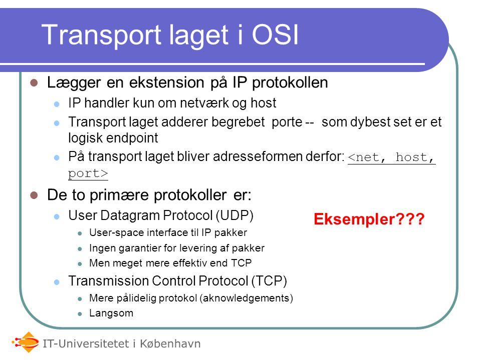 Transport laget i OSI Lægger en ekstension på IP protokollen