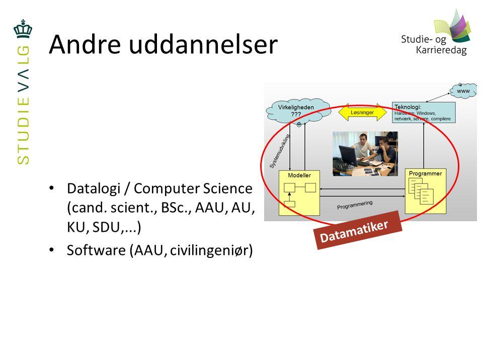Andre uddannelser Datalogi / Computer Science (cand. scient., BSc., AAU, AU, KU, SDU,...) Software (AAU, civilingeniør)