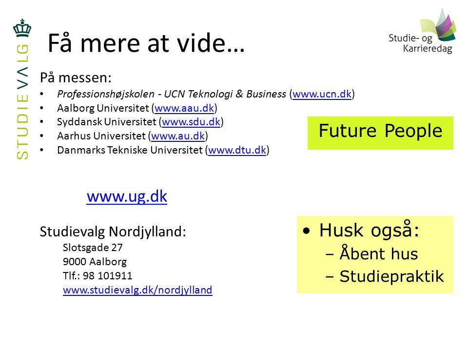 Få mere at vide… Future People Husk også: På messen: www.ug.dk