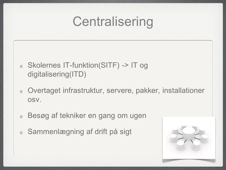 Centralisering Skolernes IT-funktion(SITF) -> IT og digitalisering(ITD) Overtaget infrastruktur, servere, pakker, installationer osv.