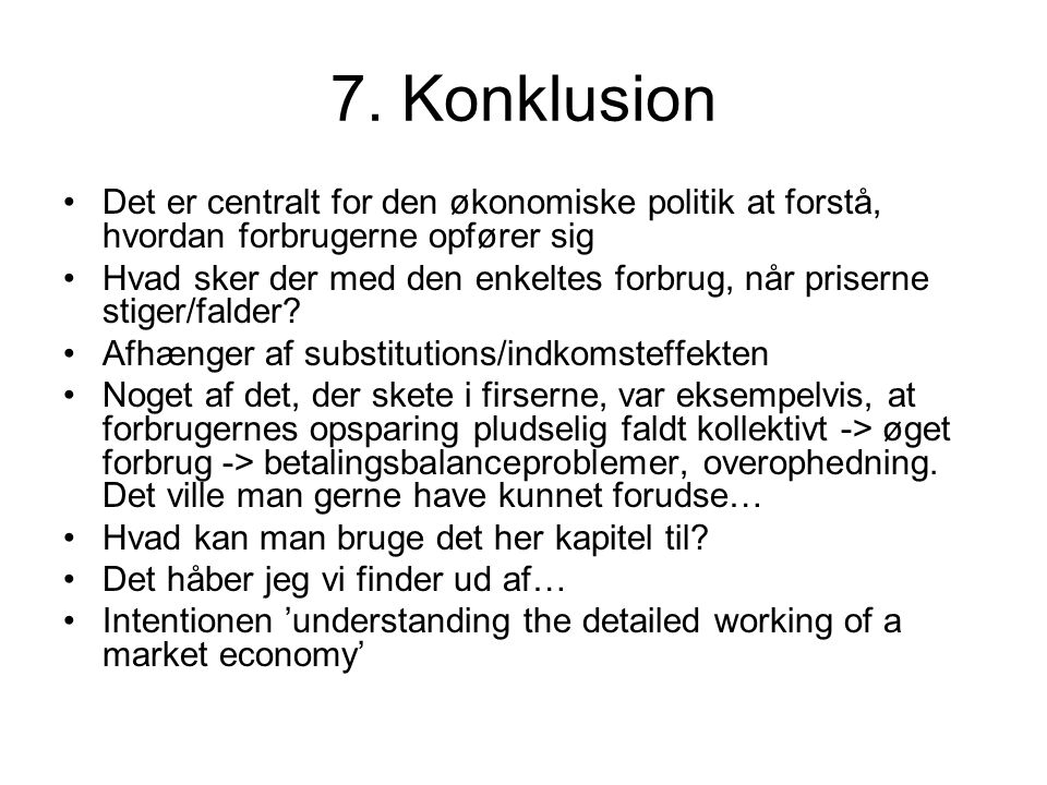 7. Konklusion Det er centralt for den økonomiske politik at forstå, hvordan forbrugerne opfører sig.