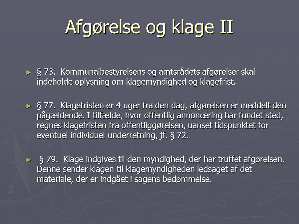 Afgørelse og klage II § 73. Kommunalbestyrelsens og amtsrådets afgørelser skal indeholde oplysning om klagemyndighed og klagefrist.