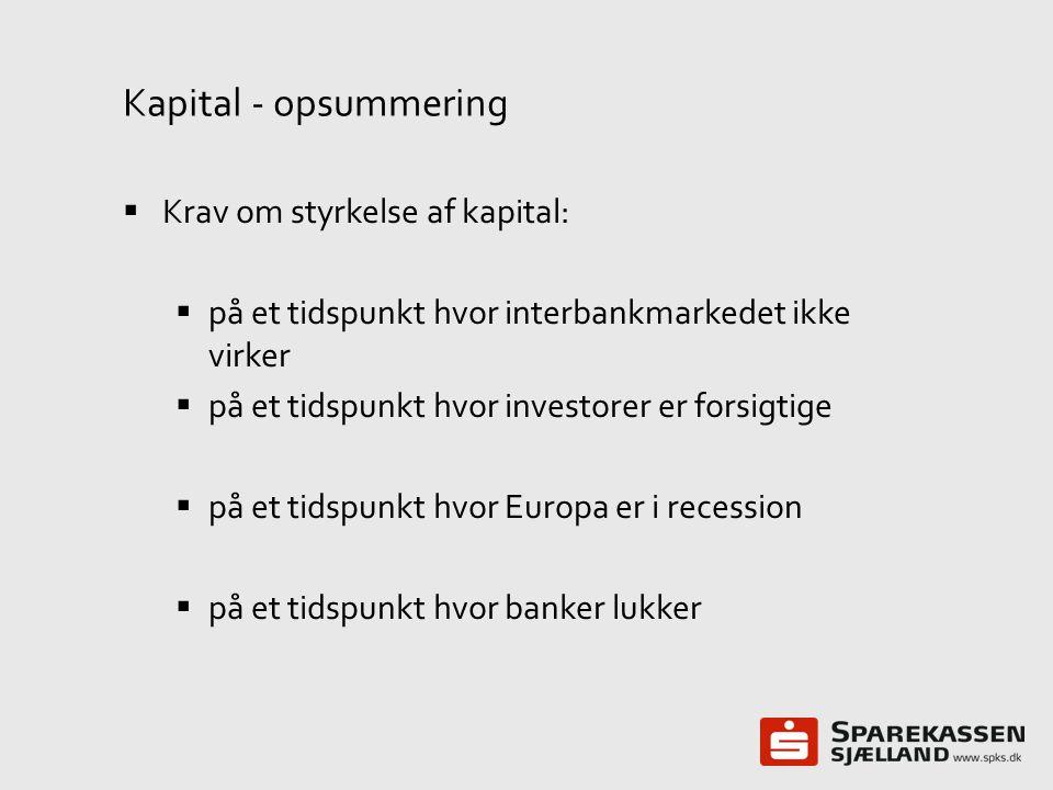 Kapital - opsummering Krav om styrkelse af kapital: