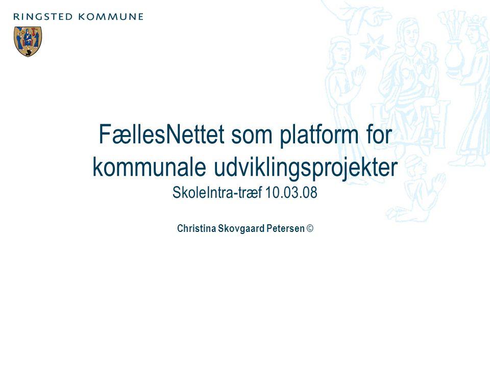 FællesNettet som platform for kommunale udviklingsprojekter SkoleIntra-træf 10.03.08 Christina Skovgaard Petersen ©