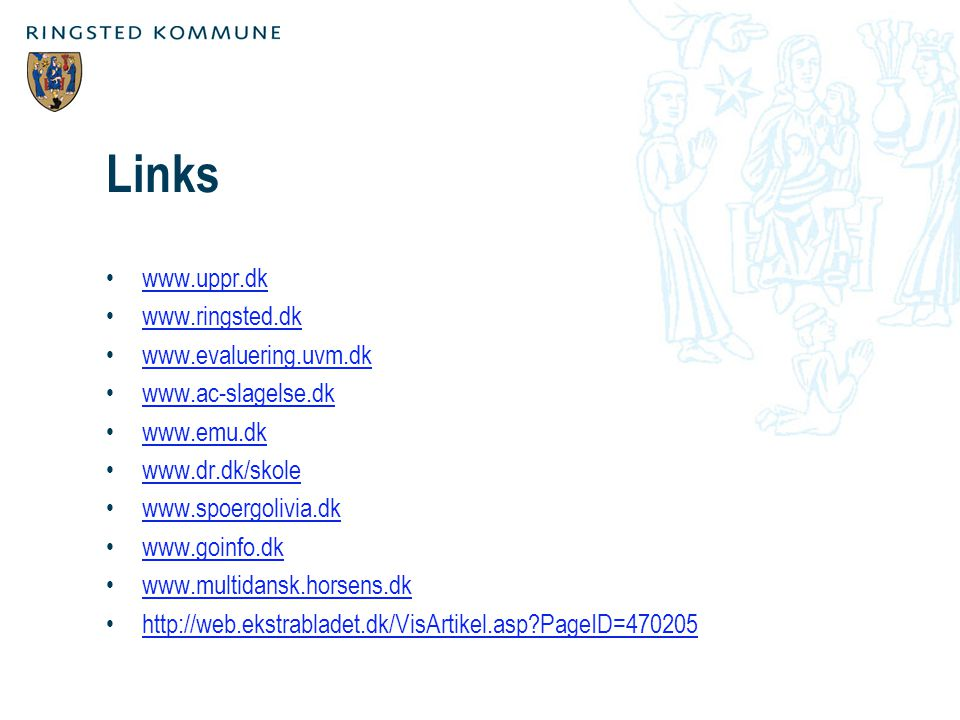 Links www.uppr.dk www.ringsted.dk www.evaluering.uvm.dk