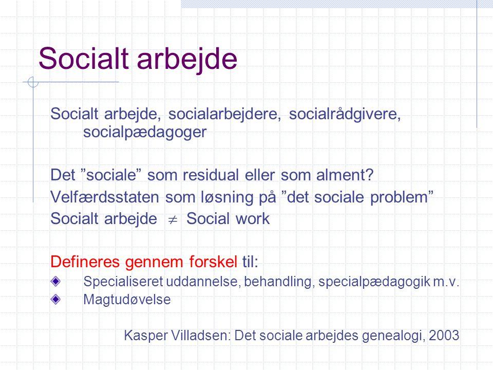 Socialt arbejde Socialt arbejde, socialarbejdere, socialrådgivere, socialpædagoger. Det sociale som residual eller som alment