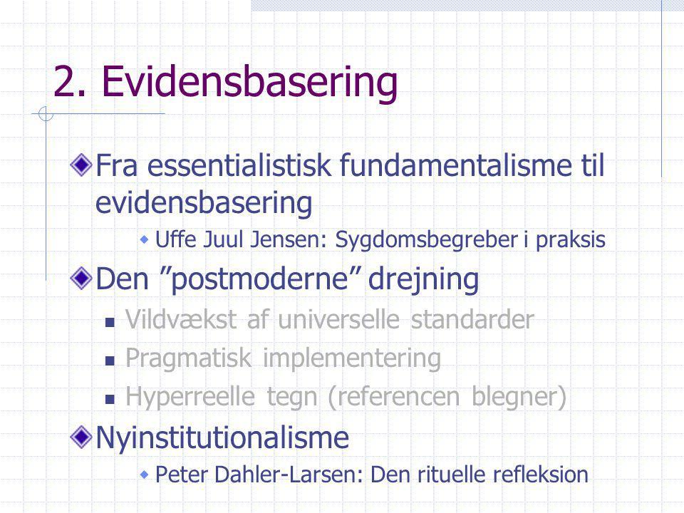 2. Evidensbasering Fra essentialistisk fundamentalisme til evidensbasering. Uffe Juul Jensen: Sygdomsbegreber i praksis.