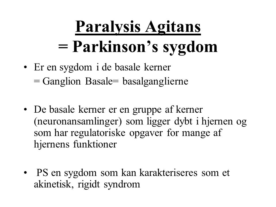 Paralysis Agitans = Parkinson's sygdom