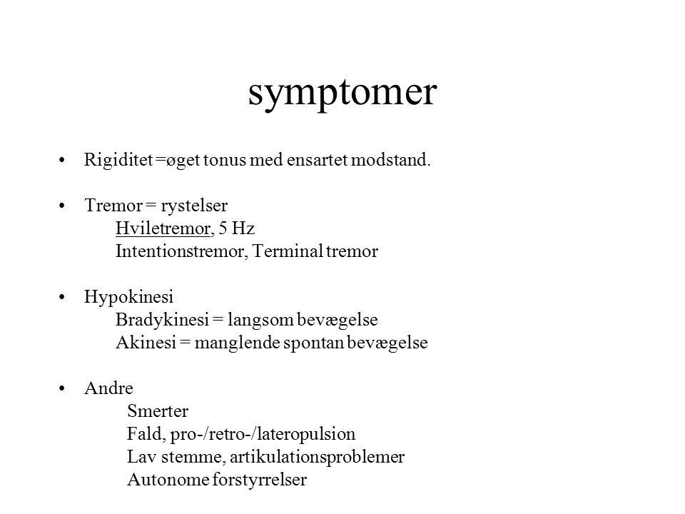 symptomer Rigiditet =øget tonus med ensartet modstand.