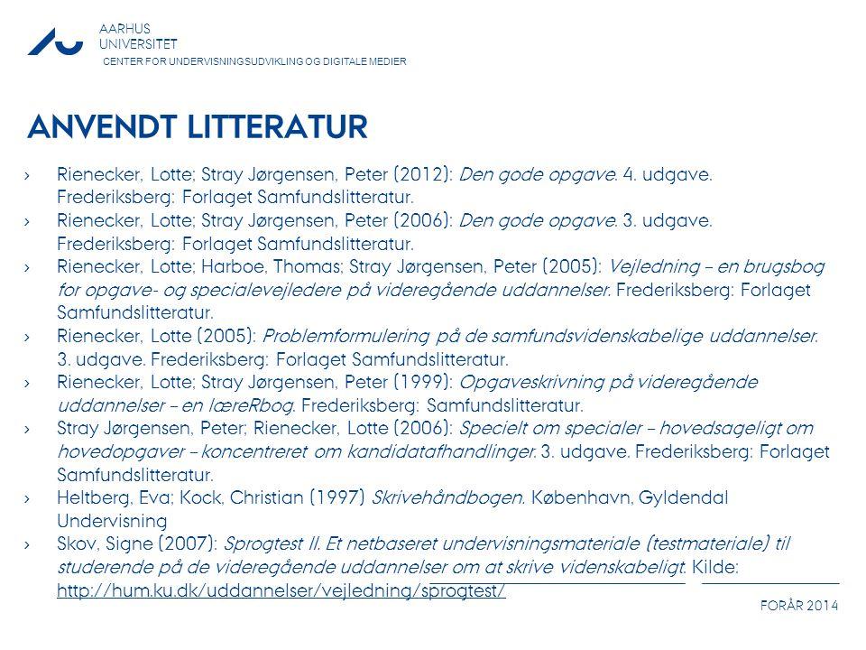 Anvendt litteratur Rienecker, Lotte; Stray Jørgensen, Peter (2012): Den gode opgave. 4. udgave. Frederiksberg: Forlaget Samfundslitteratur.