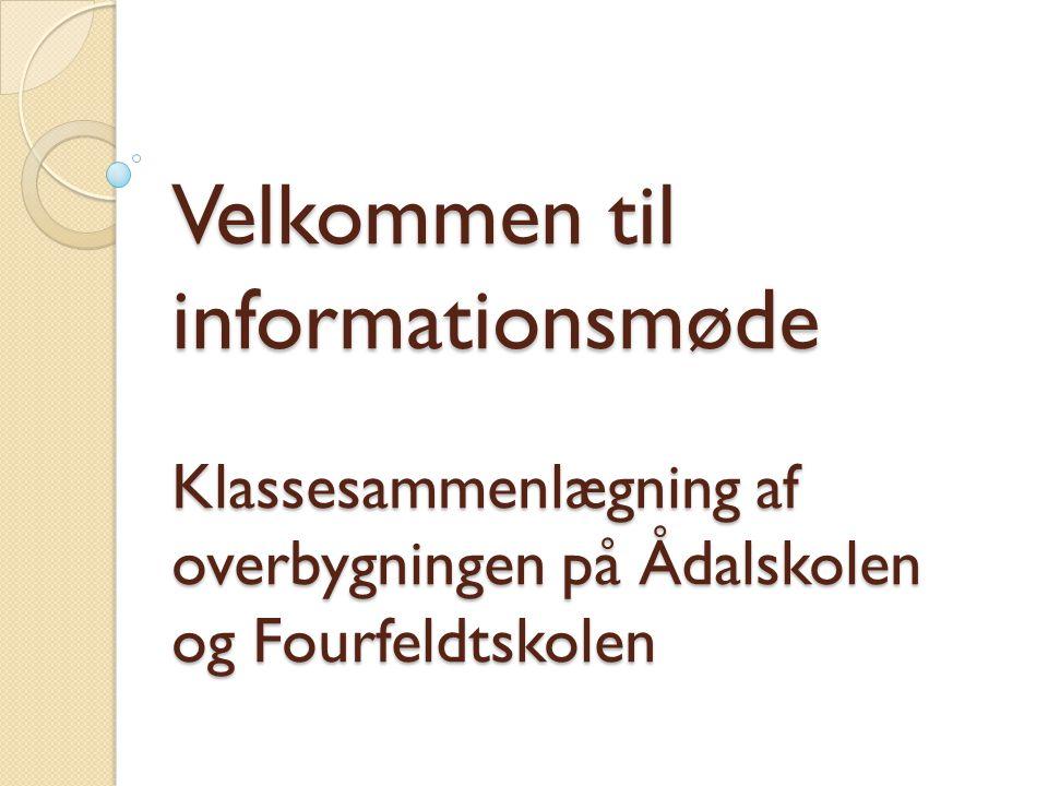Velkommen til informationsmøde Klassesammenlægning af overbygningen på Ådalskolen og Fourfeldtskolen