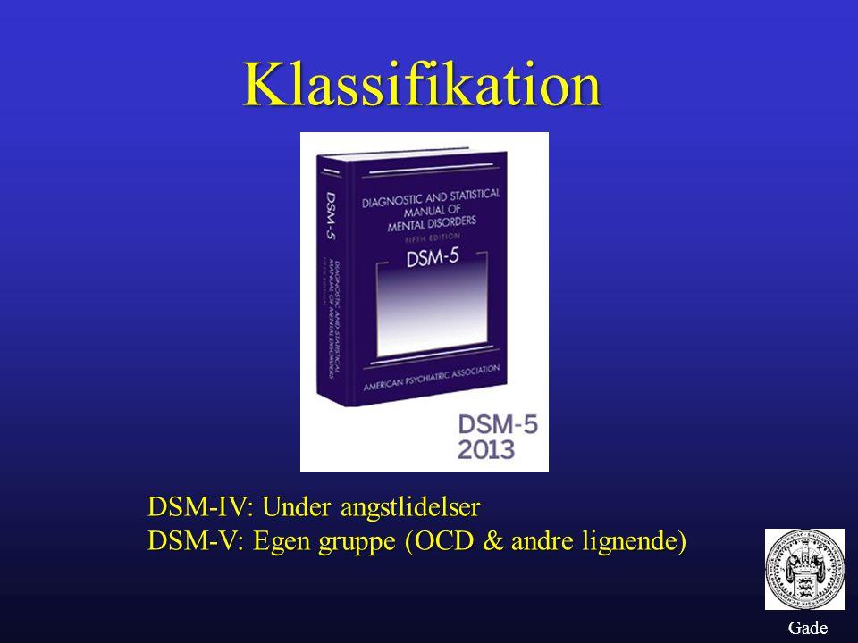 Klassifikation DSM-IV: Under angstlidelser DSM-V: Egen gruppe (OCD & andre lignende) Gade