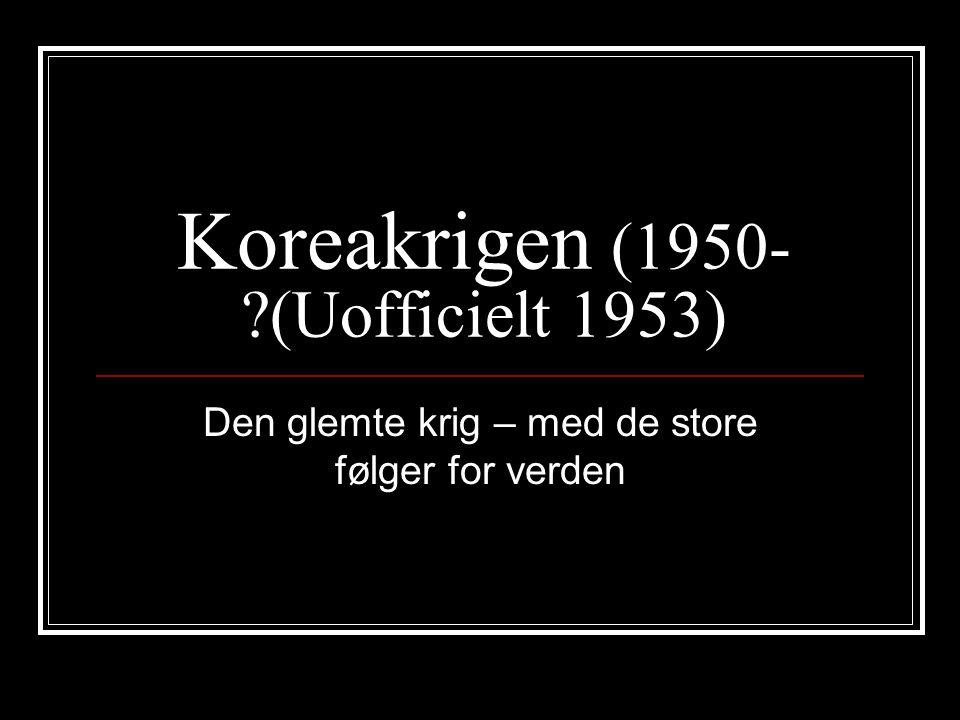 Koreakrigen (1950- (Uofficielt 1953)