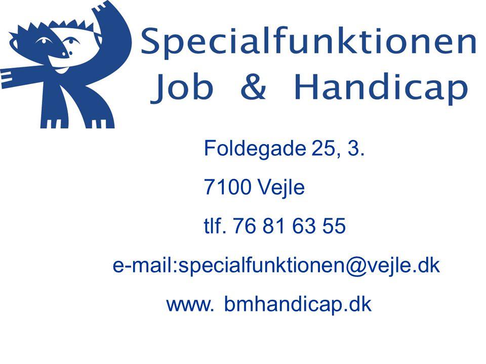Foldegade 25, 3. 7100 Vejle tlf. 76 81 63 55 e-mail:specialfunktionen@vejle.dk www. bmhandicap.dk