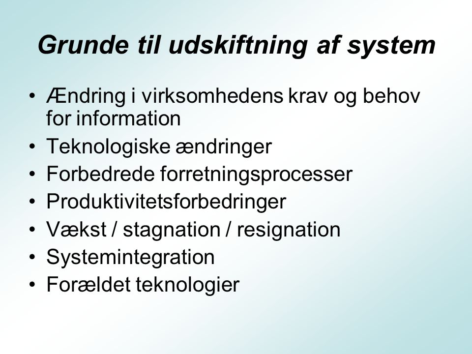 Grunde til udskiftning af system