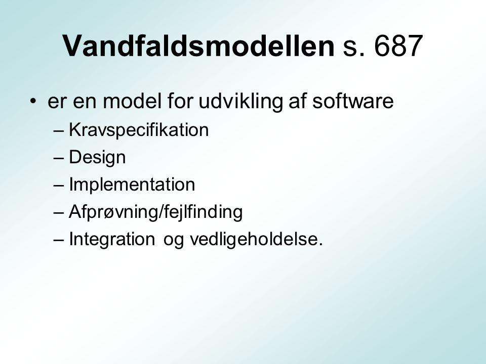 Vandfaldsmodellen s. 687 er en model for udvikling af software