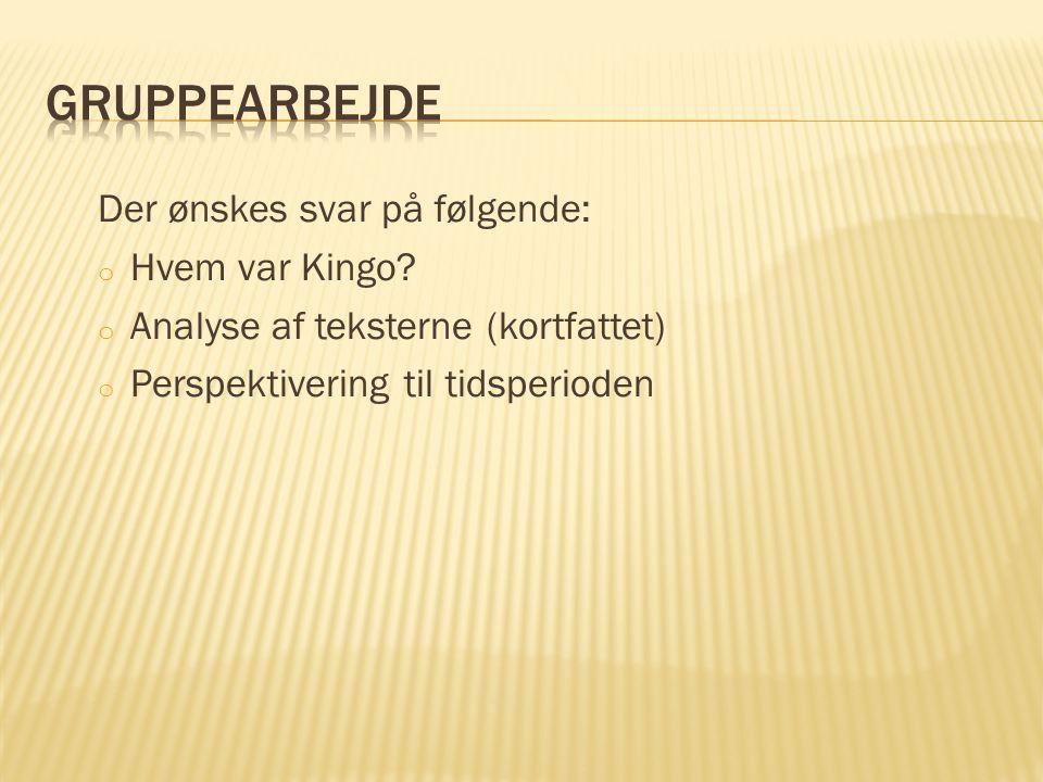 Gruppearbejde Der ønskes svar på følgende: Hvem var Kingo