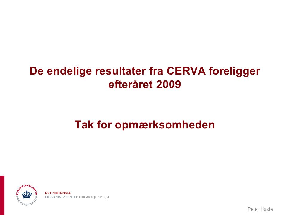De endelige resultater fra CERVA foreligger efteråret 2009 Tak for opmærksomheden