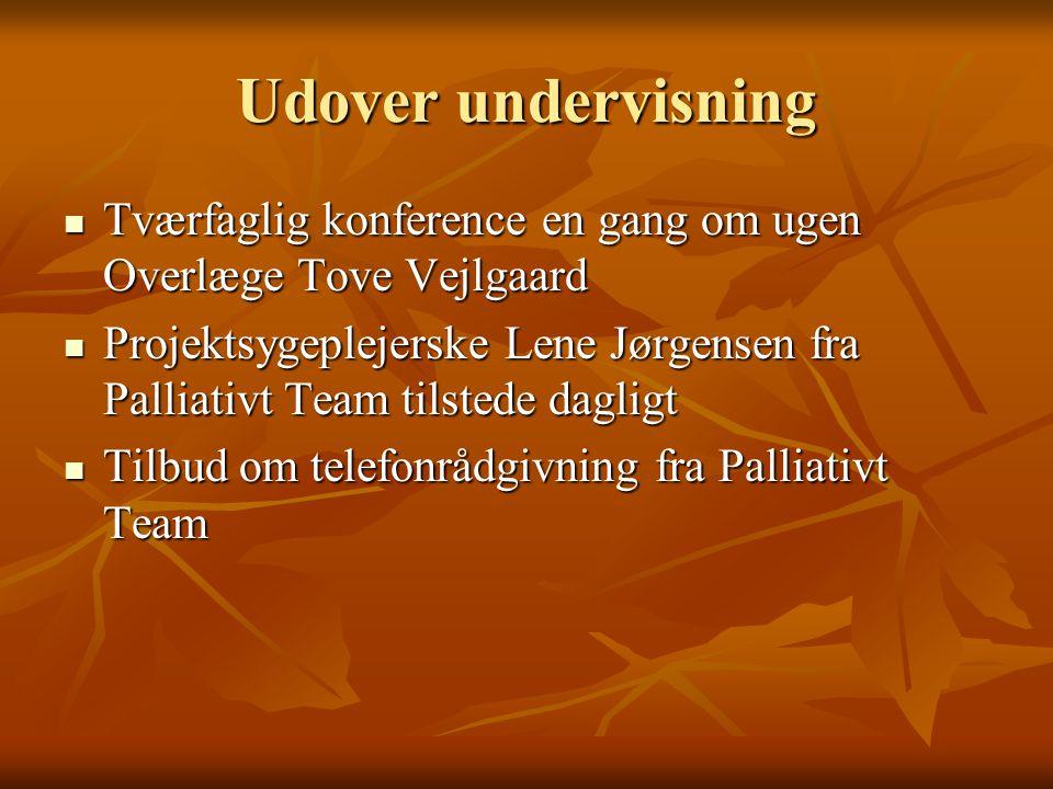 Udover undervisning Tværfaglig konference en gang om ugen Overlæge Tove Vejlgaard.